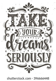 Take your dreams seriously. Conceptual handwritten phrase T shirt calligraphic design. Inspirational vector typography.