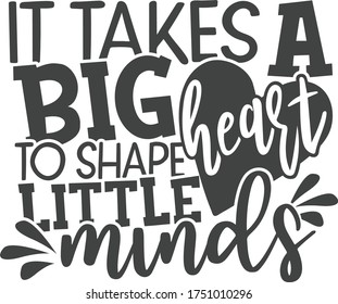 It takes a big heart to shape little minds | Teacher Quote