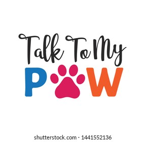 talk to my paw inspiring funny quote or saying vector graphic design for souvenir printing and for cutting machine