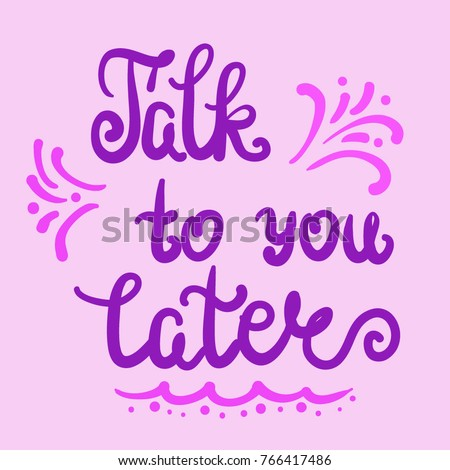 talk to you later quotes