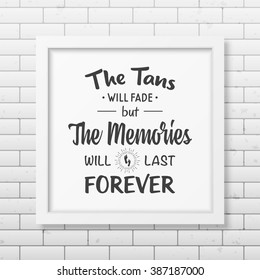 The tans will fade but the memories will last forever - Quote Typographical Background