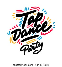 Tap Dance Party lettering hand drawing design. May be use as a Sign, illustration, logo or poster.