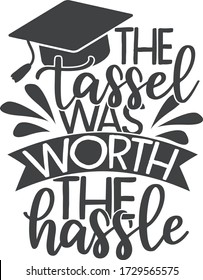 The tassel was worth the hassle | Graduation quote