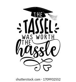 The tassel was worth the hassle - Typography. blck text isolated white background. Vector illustration of a graduating class of 2020. graphics elements for t-shirts, and the idea for the sign