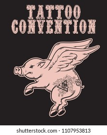 Tattoo convention. Vector placard with hand drawn illustration of flying pig with tattoos.  Template for card, poster, banner, print for t-shirt, label.