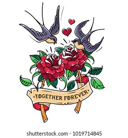 Tattoo two red roses with ribbon. Swallows fly over roses. Symbol of mutual love. Roses is wrapped in ribbon with lettering together forever. Old School style. Illustration for Valentines Day