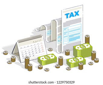 Taxation concept, tax form or paper legal document with cash money stacks and calendar isolated on white background. Isometric vector business and finance illustration, 3d thin line design.