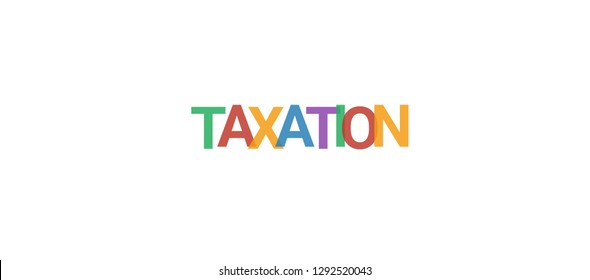 "Taxation word concept. Colorful ""Taxation"" on white background. Use for cover, banner, blog."
