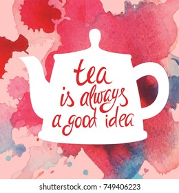 """tea is always the best idea"" Hipster Vintage Stylized Lettering. Vector Illustration with a tea pot"