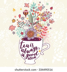 Tea is always a good idea. Bright concept card with cup of tea and lovely burst made of flowers, clouds, birds, hearts, air balloon, leafs and stars in vector