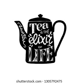 Tea Is The Elixir Of Life hand lettering quote. Black and white illustration with hand drawn typography phrase. Unique lettered poster, card or print for kitchen, cafe, coffee and tea shop merchandise