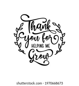 Teacher gratitude quote modern calligraphy. Thank you for helping me grow text. Vector illustration.