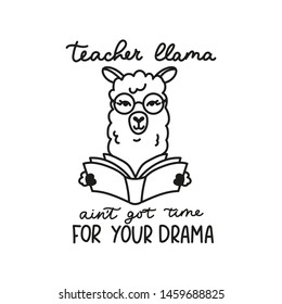 Teacher llama ain't got time for your drama card with simple alpaca head in glasses and with a book. School alpaca vector illustration