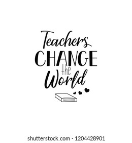 Teachers change the world.Teacher's Day hand lettering for greeting cards, posters. t-shirt and other, vector illustration.