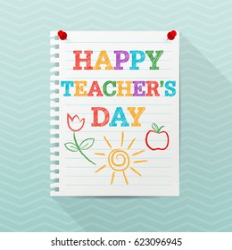 Teacher's Day background. Notebook paper sheet hanging on a wall with hand drawn text and colorful childish drawings. Modern flyer, poster template. Education concept. Creative vector illustration