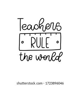 Teachers rule the world quote vector design for a thank you, gratitude card or school, kindergarten classroom poster with a doodle ruler image and hand written phrase.