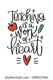 Teaching is a work of heart gratitude quote. Vector handwriting message for teacher gift design.