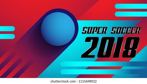 Team Banner for Football tournament 2018. Super soccer Banner template 2018. Vector eps.10