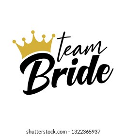 Team Bride with golden crown. For t-shirts, wedding decoration. Vector text.