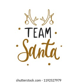 Team Santa. Christmas and New Year calligraphy phrase made in vector. Handwritten Christmas lettering for posters, postcards, etc.