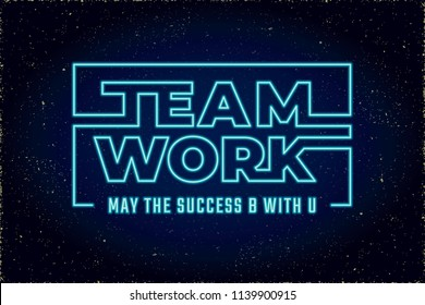 Teamwork Glowing Neon Sign Future Space Style Hand Crafted Logo and May Success Be with You Lettering - Turquoise on Blue Night Sky Illusion Background - Vector Flat Graphic Design