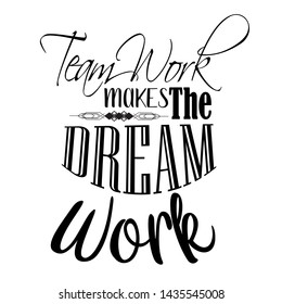 Teamwork makes the dream work Hand drawn holiday lettering. Ink illustration. Modern brush calligraphy. Isolated on white background.