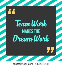 Teamwork makes the dream work, Inspirational quote in about team collaboration. Motivational poster about team