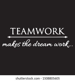 Teamwork Makes The Dream Work Inspirational Quotes And Motivational Typography Art Lettering Composition Vector