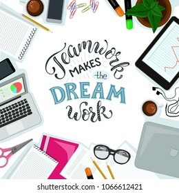 Teamwork makes the dream work lettering. Office workspace vector illustration. Group of office objects around the table. Successful teamwork concept.