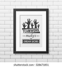 Teamwork makes the dream work - Quote typographical Background in realistic square black frame on the brick wall background. Vector EPS10 illustration.