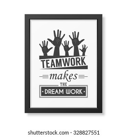 Teamwork makes the dream work - Quote typographical Background in the realistic square black frame isolated on white background . Vector EPS10 illustration.