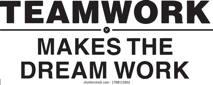 teamwork makes the dream work sign inspirational quotes and motivational typography art lettering composition design