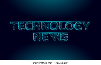 Technology news 3D inscription. Polygonal letters glowing light effect. Cyberspace innovation computer online news app. Daily digital newspaper media concept vector illustration