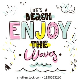 Tee print. Typography with slogan for t shirt. Life is a beach enjoy the waves.