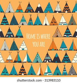 Teepee illustration in vector. Home is where you are sign. Indian camping tent background. Inspiration poster.