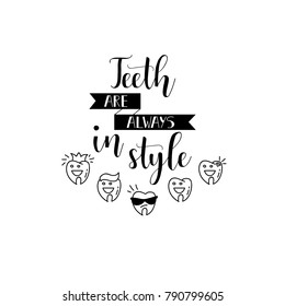 Teeth are always in style. Lettering. Dental care motivational quote poster. Dentist Day greeting card.