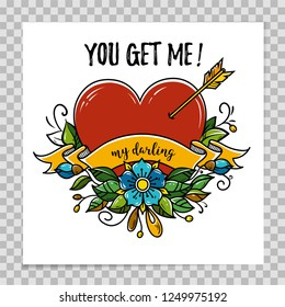 Template of Happy Valentines Day card with red heart pierced by arrow, blooming flowers, ribbon. You get me, my darling. Vector illustration on transparent background for holiday card or t-shirt.
