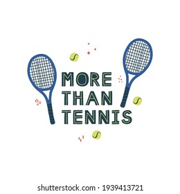 Tennis racket flat design and quote inscription isolated doodle illustration with typography. More than tennis, hand drawn vector lettering.