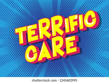 Terrific Care - Vector illustrated comic book style phrase.