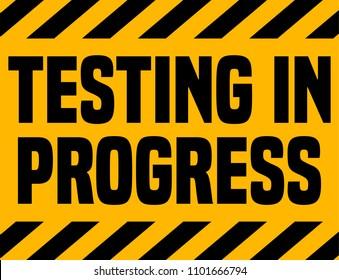 Testing In Progress Industrial Sign.