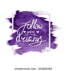 Text follow your dreams on a watercolor background. Hand lettering. Vector illustration