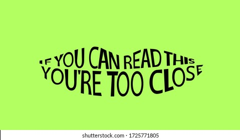 Text in the form of a smile to protect against close contact with other people. It is written: if you can read it - you are too close. Vector.