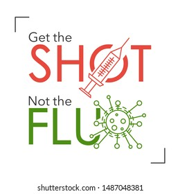 Text: Get the shot, not the flu. With an injection and a flu virus. Isolated. on white background