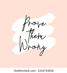 Text Prove Them Wrong written in black, white brushtrokes and pastel pink background. Creative and modern square wall art, social media post, greeting card, t-shirt design.