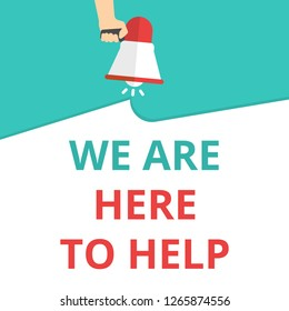 Text sign showing We Are Here To Help. Vector illustration
