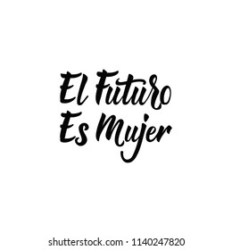 text in Spanish: The Future Is Female. Isolated calligraphy lettering. Feminist quote. Graphic design element. Can be used as print for poster, t shirt, postcard. El futuro es Mujer