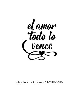text in Spanish: Love wins everything. Lettering. calligraphy vector illustration. element for flyers, banner and posters. Modern calligraphy. el amor todo lo vence