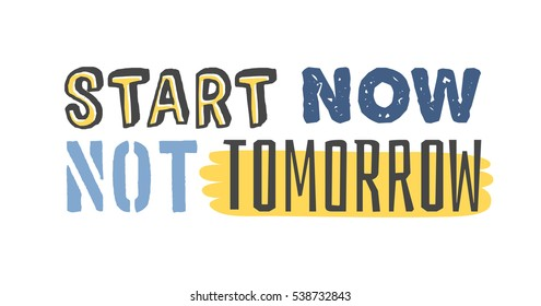 """Text template for design """"Start now, not tomorrow"""", Sport Motivation Quote, Positive typography for poster, t-shirt or card."""