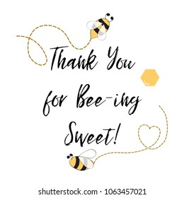 Text Thank you for being sweet with bee, honey. Cute card design for Adorable Bumble Bee Birthday Party. Cute card design for girls boys with bees. Vector illustration. Thankful banner, label, print