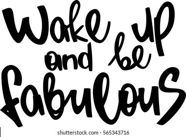 text - ''Wake up and be fabulous'' Modern brush calligraphy. Isolated on white background. Hand drawn lettering element for prints, cards, posters, products packaging, branding.